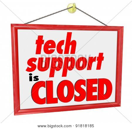 Tech Support is Closed words on a hanging red sign to illustrate you can't get help or assistance for computer trouble or problems