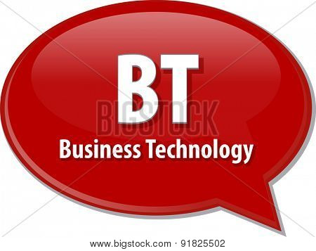 word speech bubble illustration of business acronym term BT Business Technology