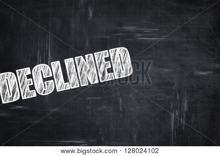 Chalkboard writing: declined sign background