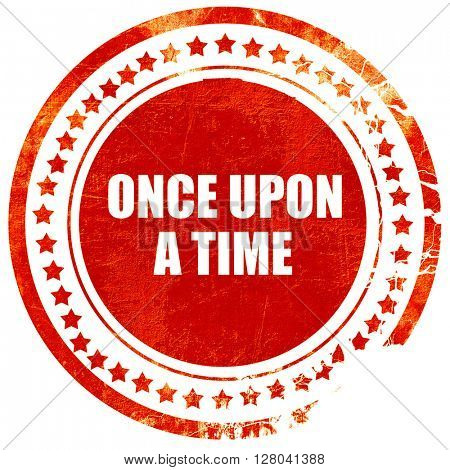 once upon a time, grunge red rubber stamp on a solid white backg