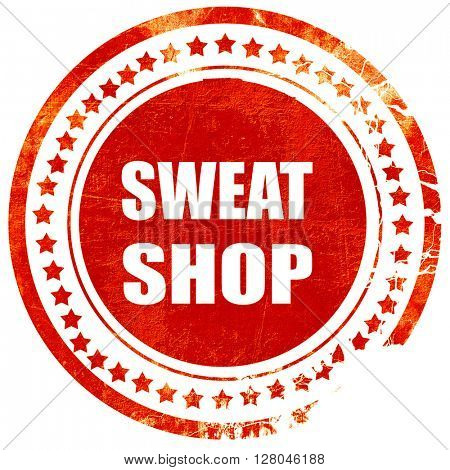 Sweat shop background, grunge red rubber stamp on a solid white