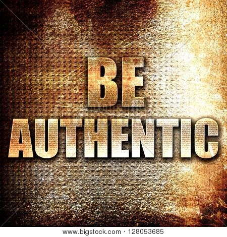 be authentic, written on vintage metal texture