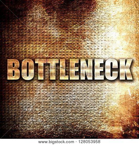 bottleneck, written on vintage metal texture
