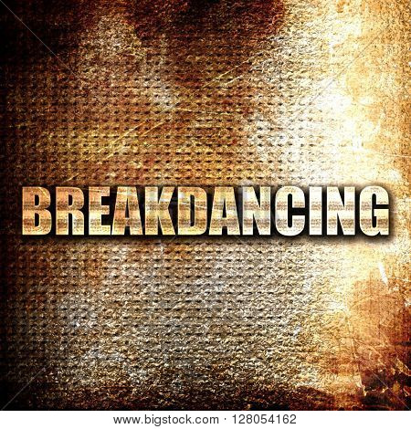 breakdancing, written on vintage metal texture