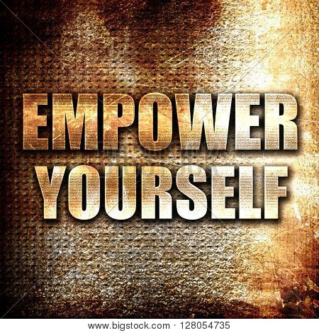 empower yourself, written on vintage metal texture