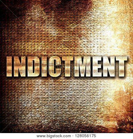 indictment, written on vintage metal texture