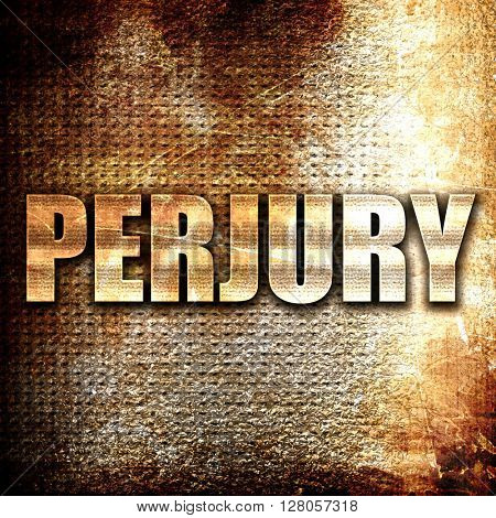 perjury, written on vintage metal texture