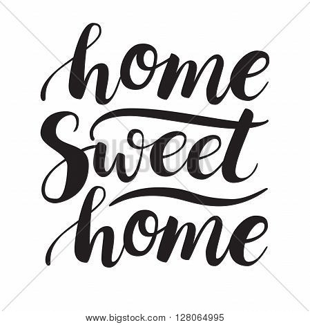 Conceptual handwritten phrase Home Sweet Home. Calligraphic quote. Vector illustration for housewarming posters banners cards