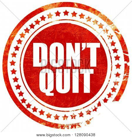 don't quit, grunge red rubber stamp with rough lines and edges