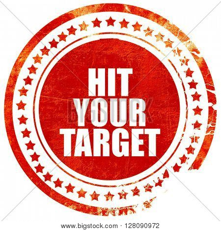 hit your target, grunge red rubber stamp with rough lines and ed