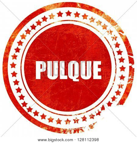 pulque, red grunge stamp on solid background
