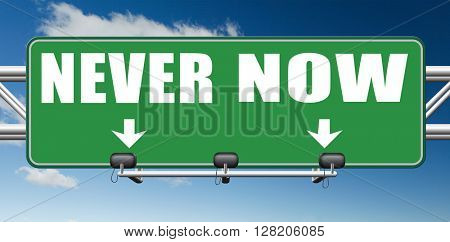 now or never the time to act is now dont forget last chance or opportunity fast action required the time is now high importance road sign arrow