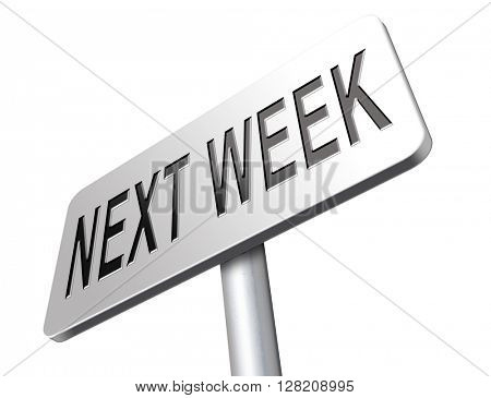 Next week, coming soon in the near future or an agenda time schedule calendar, road sign billboard.