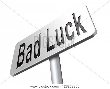 Bad luck unlucky day or bad fortune, misfortune, road sign billboard.