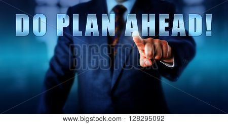 Management consultant is pushing DO PLAN AHEAD! on a virtual touch screen display. Call to action motivational metaphor and business concept for anticipation of future challenges.