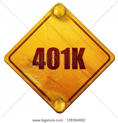 401k, 3D rendering, isolated grunge yellow road sign