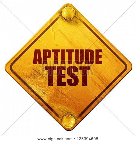 aptitude test, 3D rendering, isolated grunge yellow road sign