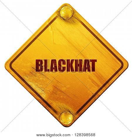 blackhat, 3D rendering, isolated grunge yellow road sign