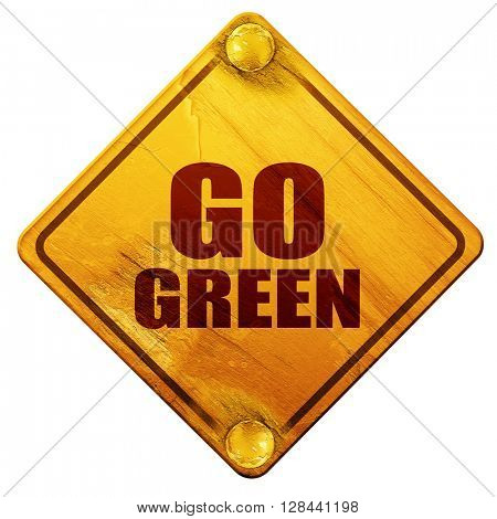 go green, 3D rendering, isolated grunge yellow road sign