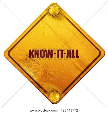 know-it-all, 3D rendering, isolated grunge yellow road sign