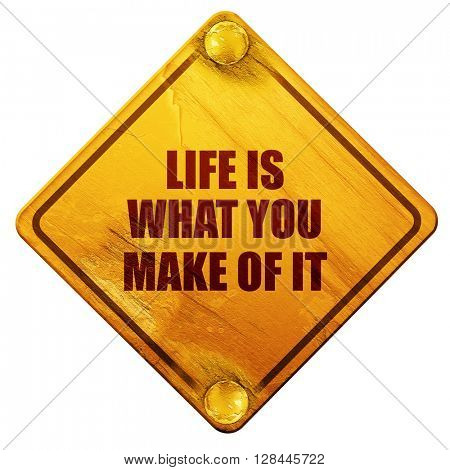 life is what you make of it, 3D rendering, isolated grunge yellow road sign