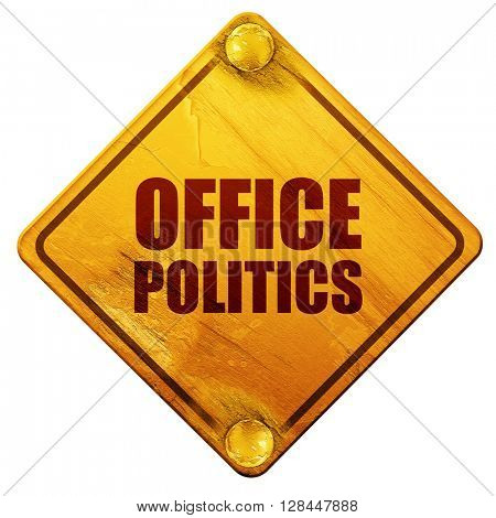 office politics, 3D rendering, isolated grunge yellow road sign