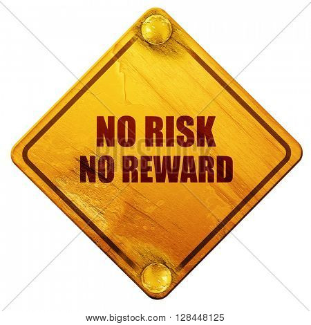 no risk no reward, 3D rendering, isolated grunge yellow road sign