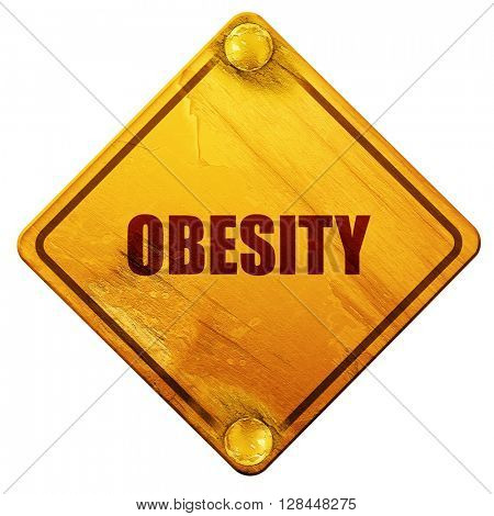 obesity, 3D rendering, isolated grunge yellow road sign