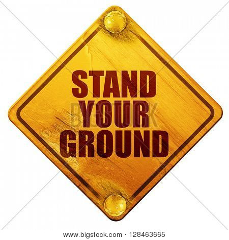 stand your ground, 3D rendering, isolated grunge yellow road sig
