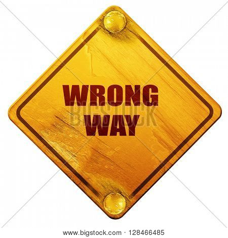 wrong way, 3D rendering, isolated grunge yellow road sign