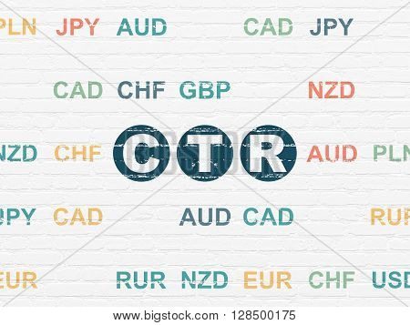 Business concept: Painted blue text CTR on White Brick wall background with Currency