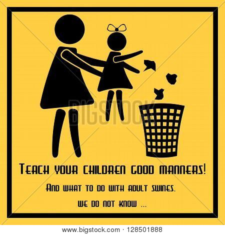 Teach your children good manners - conceptual poster about etiquette in public places. Propaganda placard in flat design. Vector illustration