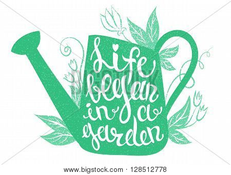 Lettering - Life began in a garden. Vector illustration with watering can and lettering.