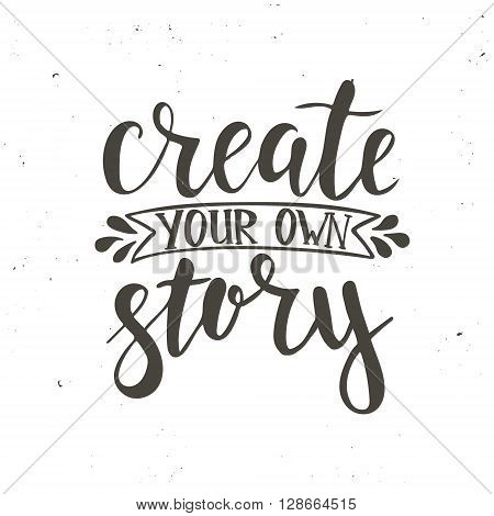 Create your own story. Hand drawn typography poster. T shirt hand lettered calligraphic design. Inspirational vector typography
