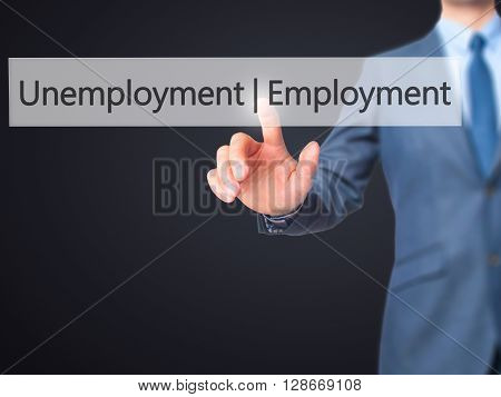 Employment Unemployment - Businessman Hand Pressing Button On Touch Screen Interface.