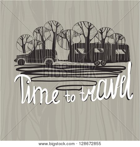 Vector illustration of lettering travel, typographic, camp calligraphy, silhouette trailer, caravan on wood background. Time to travel