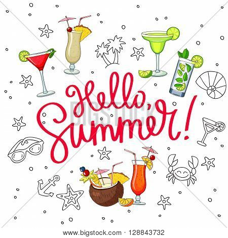 Caption Hello Summer surrounded from different cocktails and summer icons. Fashionable calligraphy. Pina colada tequila sunrise margarita mojito coconut cosmopolitan. Vector illustration on white background.
