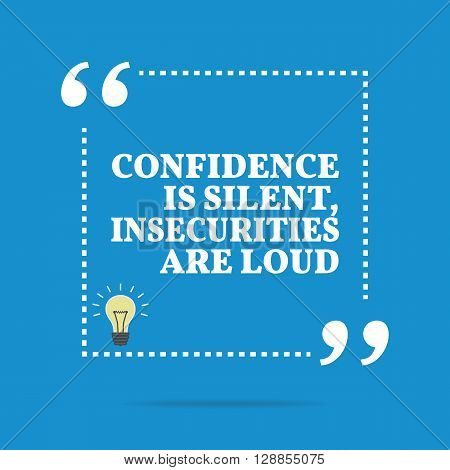 Inspirational Motivational Quote. Confidence Is Silent, Insecurities Are Loud.