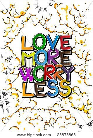 Love More Worry Less - Comic book style word.