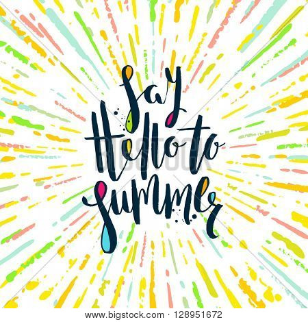 Say hello to summer - Summer calligraphy. Summer vacation. Summer sunburst. Summer quote. Summer phrase. Summer greeting. Summer vector. Summer illustration. Summer lettering.