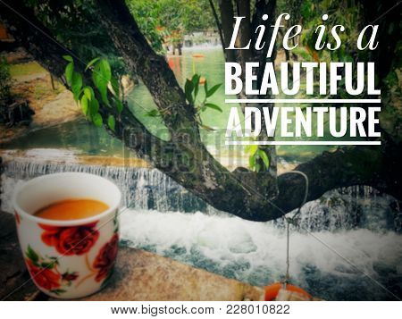 Motivational And Inspirational Quotes - Life Is A Beautiful Adventure. With Blurred Vintage Styled B