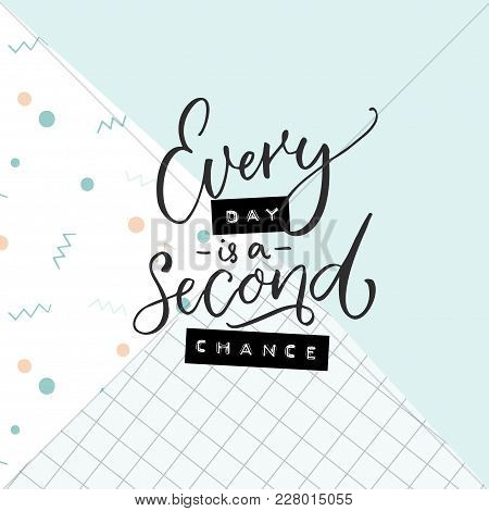 Every Day Is A Second Chance. Motivational Quote On Abstract Geometry Background. Modern Calligraphy