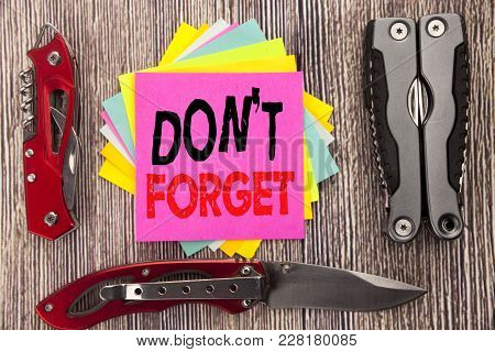 Writing Text Showing Do Not Forget. Business Concept For Don T Memory Remider Written On Wooden Back
