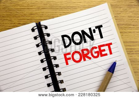 Word, Writing Do Not Forget. Business Concept For Don T Memory Remider Written On Notepad With Space