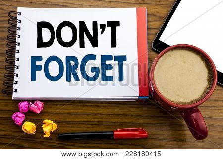 Handwritten Text Showing Do Not Forget. Business Concept Writing Don T Memory Remider Written On Not