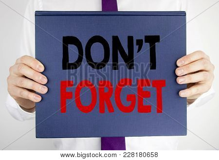 Writing Text Showing Do Not Forget. Business Concept For Don T Memory Remider Written On Book Notebo