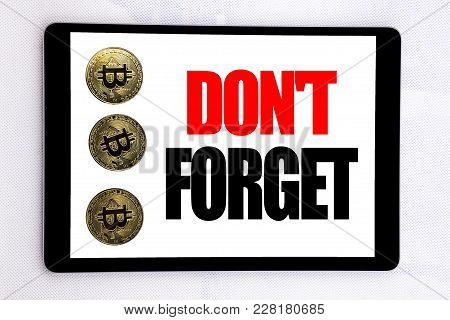 Writing Text Showing Do Not Forget. Business Concept For Don T Memory Remider Written On Tablet Scre