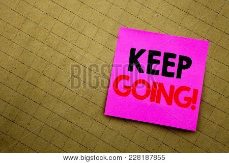 Handwritten Text Caption Showing Keep Going. Business Concept Writing For Go Moving Forward Letting