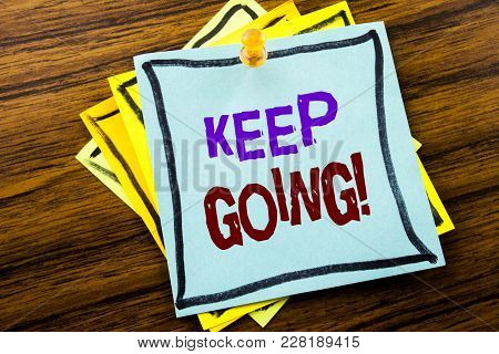 Writing Text Showing Keep Going. Business Concept For Go Moving Forward Letting Written On Sticky No