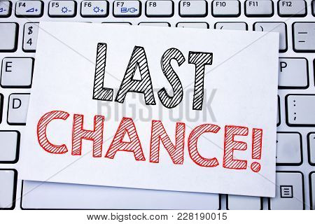 Handwritten Text Caption Showing Last Chance. Business Concept Writing For Deadline Time Ending  Wri